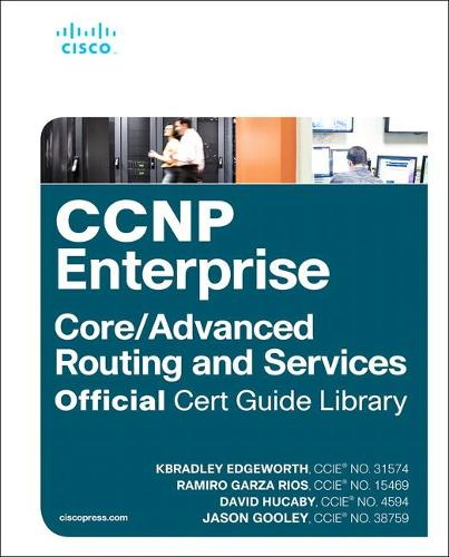 CCNP Enterprise Core ENCOR 350-401 and Advanced Routing ENARSI 300-410 Official Cert Guide Library - Official Cert Guide