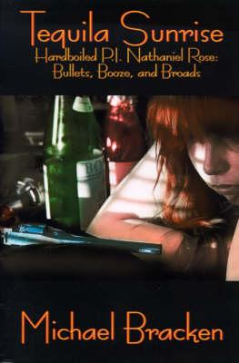 Tequila Sunrise: Hardboiled P.I. Nathaniel Rose: Bullets, Booze and Broads (Paperback)