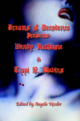 Dreams of Decadence Presents: Wendy Rathbone and Tippi N. Blevins (Paperback)
