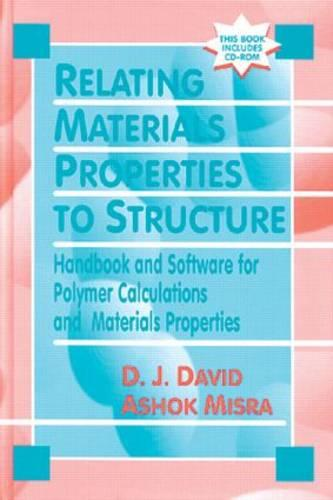 Relating Materials Properties to Structure with MATPROP Software: Handbook and Software for Polymer Calculations and Materials Properties (Hardback)