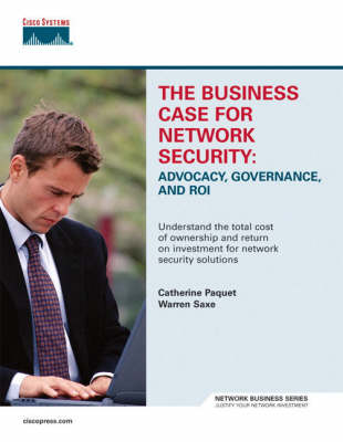 The Business Case for Network Security: Advocacy, Governance, and ROI (Paperback)