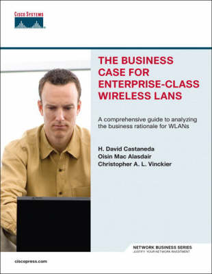 The Business Case for Enterprise-class Wireless Lans (Paperback)