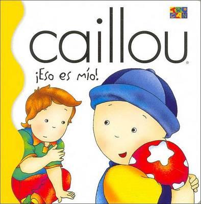 Eso Es Mio! (it's Mine!) - Caillou (Board book)