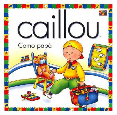 Como Papa (Just Like Daddy) - Caillou (Paperback)