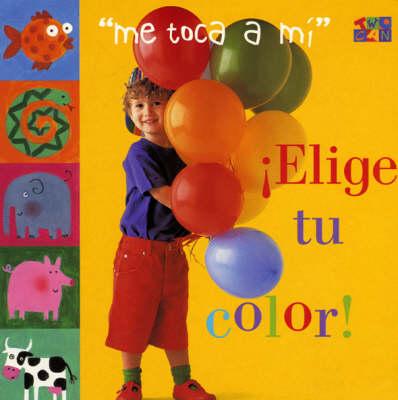 Elige Tu Color! - My turn (Board book)