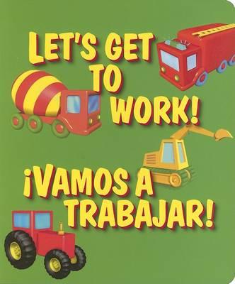 Let's Get to Work / Vamos A Trabajar (Board book)