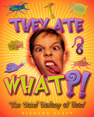 They Ate What?!: The Weird History of Food - Weird History (Hardback)