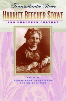 Transatlantic Stowe: Harriet Beecher Stowe and European Culture (Hardback)