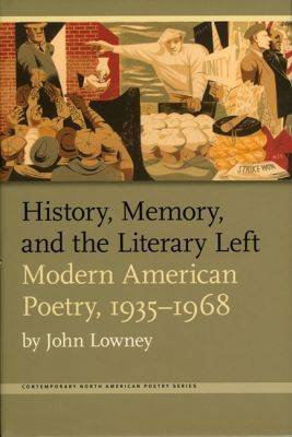 History, Memory, and the Literary Left: Modern American Poetry, 1935-1968 - Contemporary North American Poetry Series (Hardback)