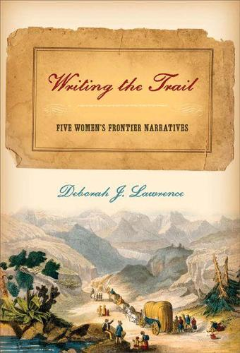 Writing the Trail: Five Women's Frontier Narratives (Hardback)