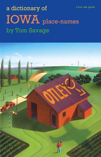 A Dictionary of Iowa Place-names - Bur Oak Guide (Paperback)