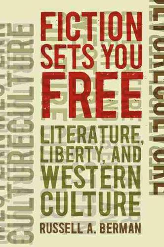 Fiction Sets You Free: Literature, Liberty, and Western Culture (Hardback)