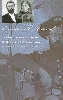 Love Amid the Turmoil: The Civil War Letters of William and Mary Vermilion (Paperback)