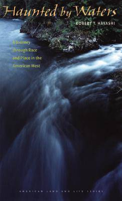 Haunted by Waters: A Journey Through Race and Place in the American West (Hardback)