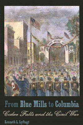From Blue Mills to Columbia: Cedar Falls and the Civil War (Paperback)