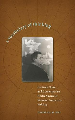 A Vocabulary of Thinking: Gertrude Stein and Contemporary North American Women's Innovative Writing (Hardback)