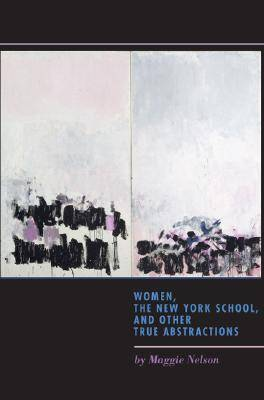 Women, the New York School, and Other True Abstractions (Hardback)