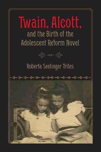 Twain, Alcott, and the Birth of the Adolescent Reform Novel (Hardback)
