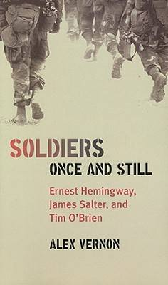 Soldiers Once and Still: Ernest Hemingway, James Salter, and Tim O'Brien (Paperback)