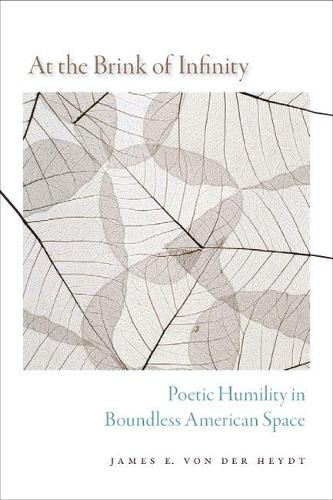 At the Brink of Infinity: Poetic Humility in Boundless American Space (Hardback)