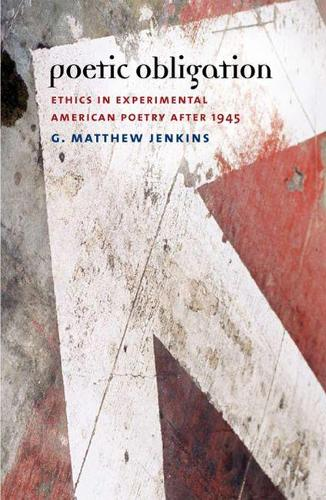 Poetic Obligation: Ethics in Experimental American Poetry After 1945 (Hardback)