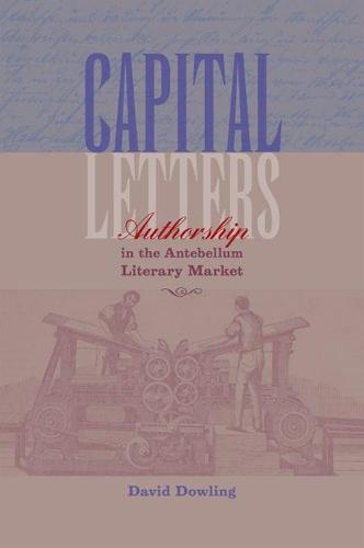 Capital Letters: Authorship in the Antebellum Literary Market (Hardback)
