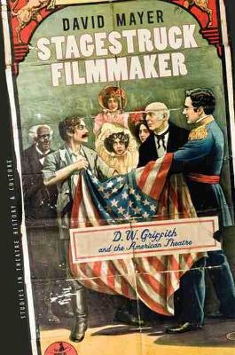 Stagestruck Filmmaker: D.W.Griffith and the American Theatre - Studies in Theatre History and Culture (Hardback)