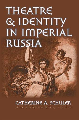 Theatre and Identity in Imperial Russia - Studies in Theatre History and Culture (Hardback)