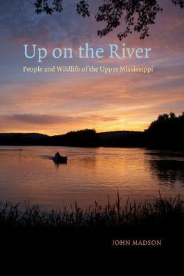Up on the River: People and Wildlife of the Upper Mississippi - Bur Oak Books (Paperback)