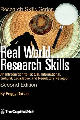 Real World Research Skills, Second Edition: An Introduction to Factual, International, Judicial, Legislative, and Regulatory Research (hardcover) (Hardback)