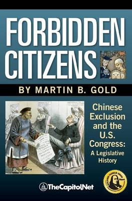 Forbidden Citizens: Chinese Exclusion and the U.S. Congress: A Legislative History (Hardback)