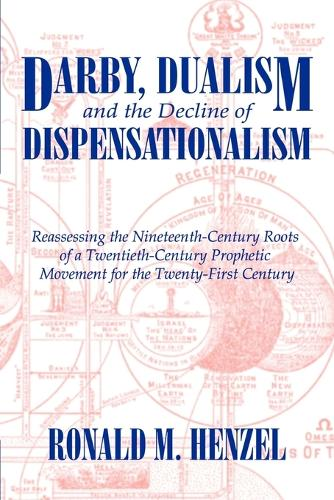 Darby, Dualism, and the Decline of Dispensationalism (Paperback)