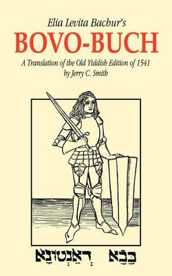 Elia Levita Bachur's Bovo-Buch: A Translation of the Old Yiddish Edition of 1541 with Introduction and Notes (Paperback)