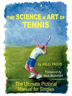 The Science and Art of Tennis: The Ultimate Pictorial Guide for Singles (Paperback)
