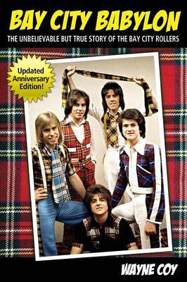 Bay City Babylon: The Unbelievable But True Story of the Bay City Rollers (Paperback)