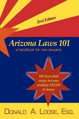Arizona Laws 101: A Handbook for Non-Lawyers (Paperback)