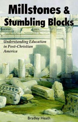 Millstones & Stumbling Blocks: Understanding Education in Post-Christian America (Paperback)