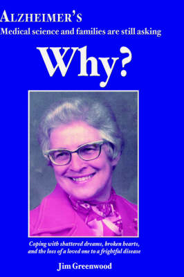 Alzheimer's: Medical Science and Families Are Still Asking Why? (Paperback)