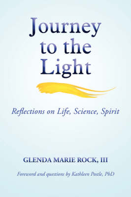 Journey to the Light: Reflections on Life, Science, Spirit (Paperback)