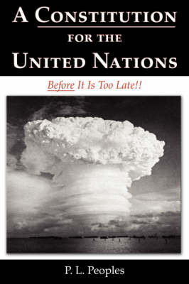 A Constitution for the United Nations: Before It Is Too Late!! (Paperback)