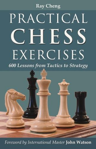 Practical Chess Exercises 600 Lessons From Tactics To Strategy Paperback