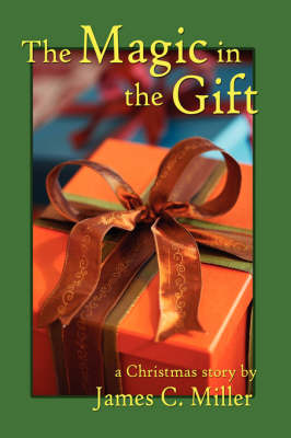 The Magic in the Gift: A Christmas Story (Hardback)