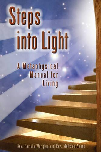 Steps Into Light: A Metaphysical Manual for Living (Paperback)