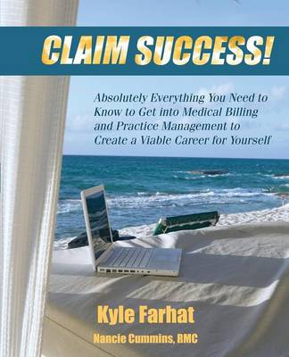 Claim Success!: Absolutely Everything You Need to Know to Start a Successful Medical Billing Business and Create a Viable Career for y (Paperback)