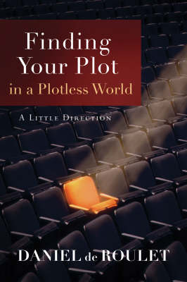 Finding Your Plot in a Plotless World: A Little Direction (Paperback)
