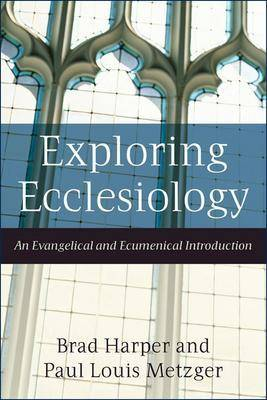Exploring Ecclesiology: An Evangelical and Ecumenical Introduction (Paperback)