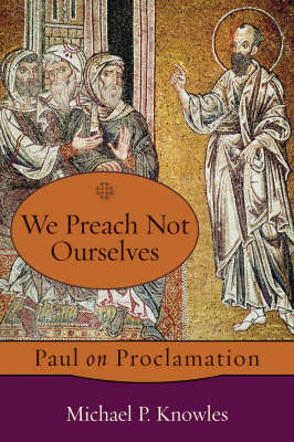 We Preach Not Ourselves: Paul on Proclamation (Paperback)