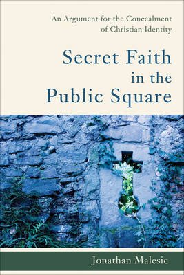 Secret Faith in the Public Square: An Argument for the Concealment of Christian Identity (Paperback)