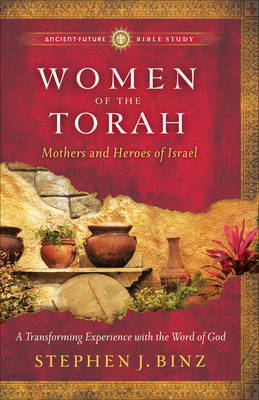 Women of the Torah: Matriarchs and Heroes of Israel - Ancient-Future Bible Study (Paperback)