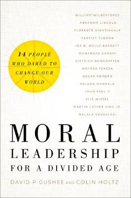Moral Leadership for a Divided Age: Fourteen People Who Dared to Change Our World (Hardback)